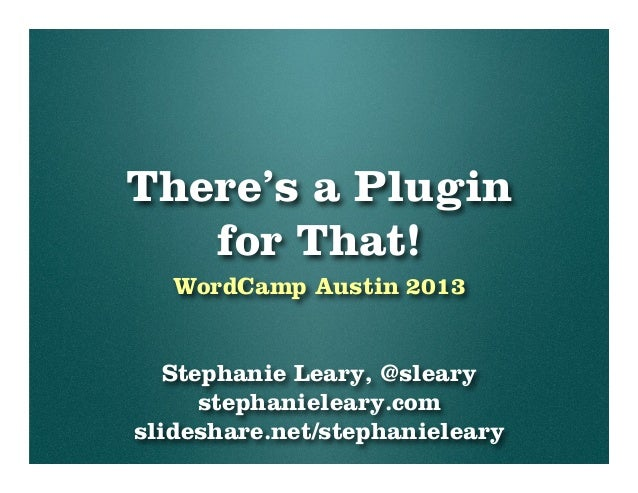 There's a Pluginfor That!WordCamp Austin 2013Stephanie Leary, @slearystephanieleary.comslideshare.net/stephanieleary