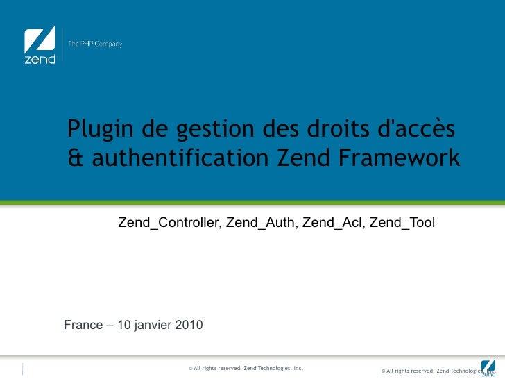 Plugin de gestion des droits daccès& authentification Zend Framework         Zend_Controller, Zend_Auth, Zend_Acl, Zend_To...
