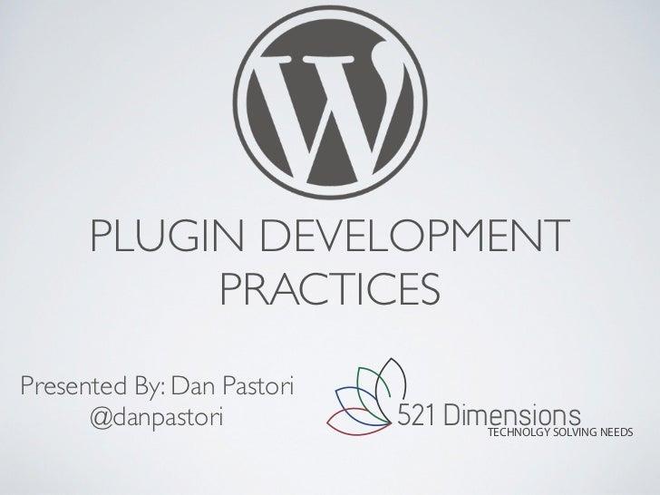 PLUGIN DEVELOPMENT           PRACTICESPresented By: Dan Pastori      @danpastori           521 Dimensions                 ...