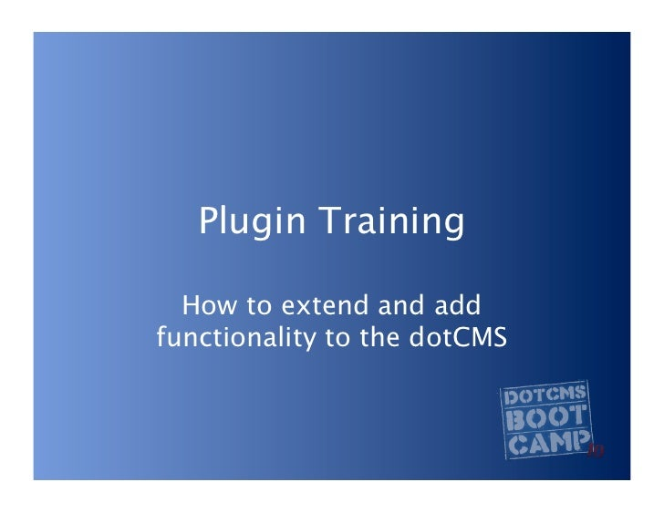 Plugin Training    How to extend and add functionality to the dotCMS