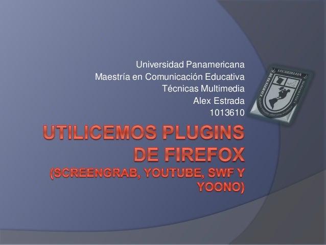 Universidad Panamericana Maestría en Comunicación Educativa Técnicas Multimedia Alex Estrada 1013610