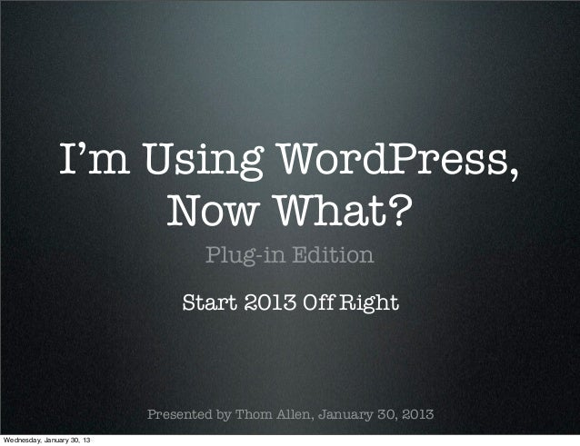 I'm Using WordPress,                     Now What?                                    Plug-in Edition                     ...