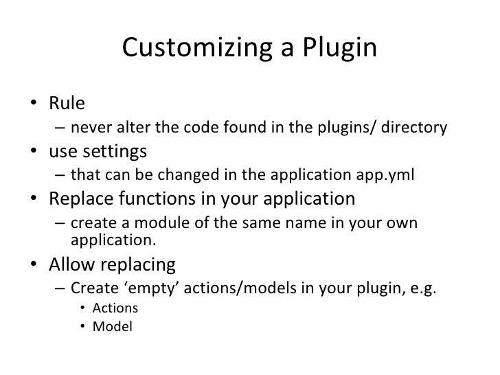 Customizing a Plugin <ul><li>Rule </li></ul><ul><ul><li>never alter the code found in the plugins/ directory </li></ul></u...