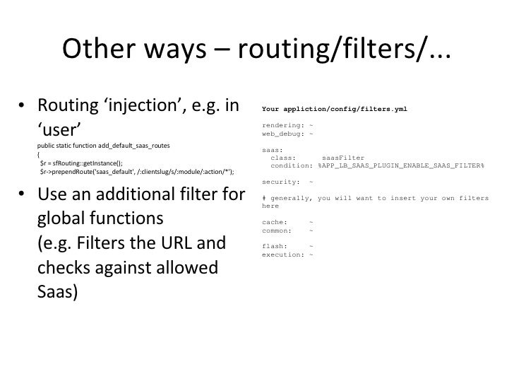 Other ways – routing/filters/... <ul><li>Routing 'injection', e.g. in 'user' public static function add_default_saas_route...