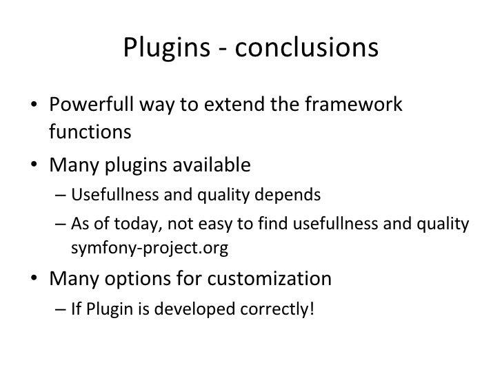 Plugins - conclusions <ul><li>Powerfull way to extend the framework functions </li></ul><ul><li>Many plugins available </l...
