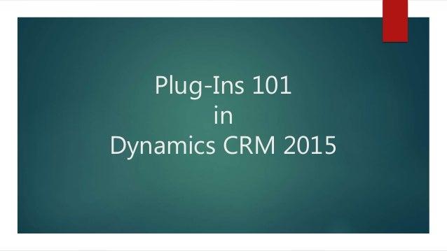 Plug-Ins 101 in Dynamics CRM 2015