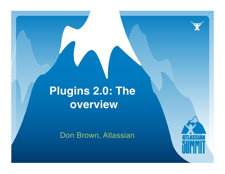Plugins 2.0: The    overview     Don Brown, Atlassian