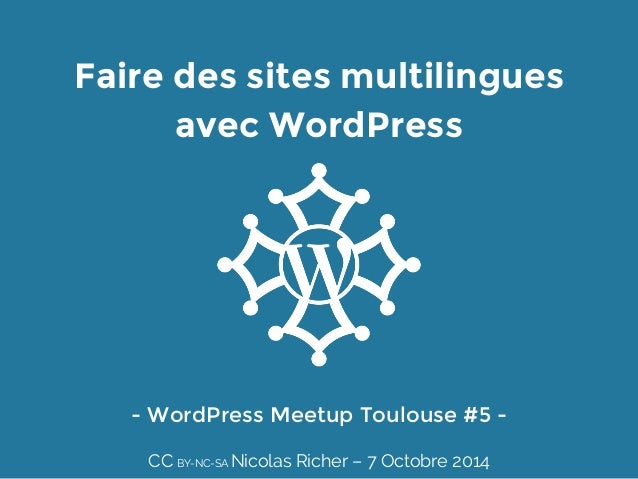 Faire des sites multilingues  avec WordPress  - WordPress Meetup Toulouse #5 -  CC BY-NC-SA Nicolas Richer – 7 Octobre 201...