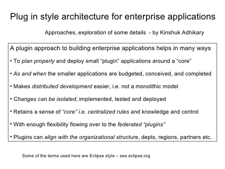 Plug in style architecture for enterprise applications Approaches, exploration of some details  - by Kinshuk Adhikary <ul>...