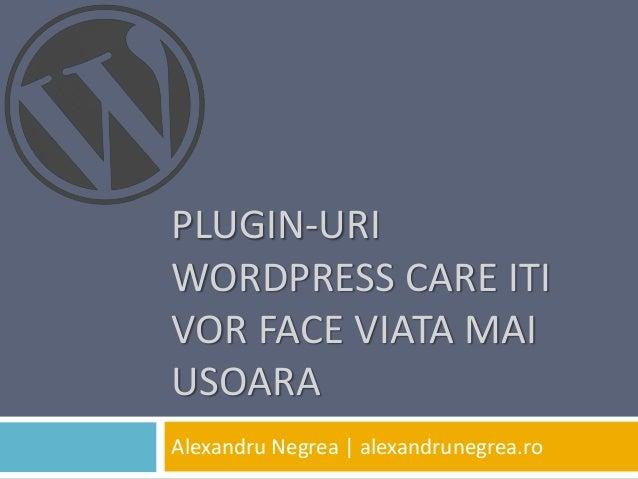 PLUGIN-URI WORDPRESS CARE ITI VOR FACE VIATA MAI USOARA Alexandru Negrea | alexandrunegrea.ro