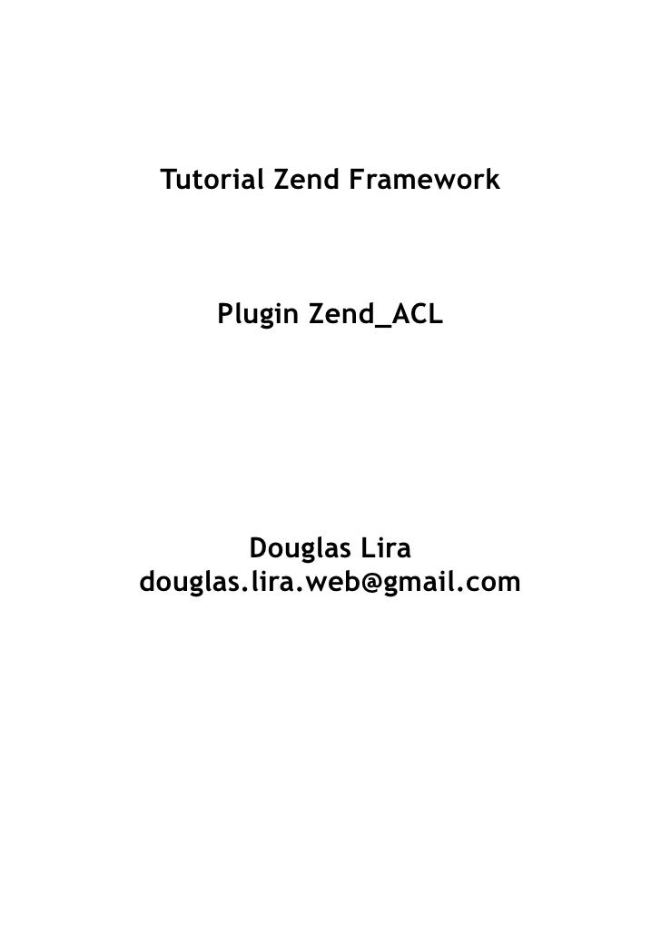 Tutorial Zend Framework     Plugin Zend_ACL        Douglas Liradouglas.lira.web@gmail.com