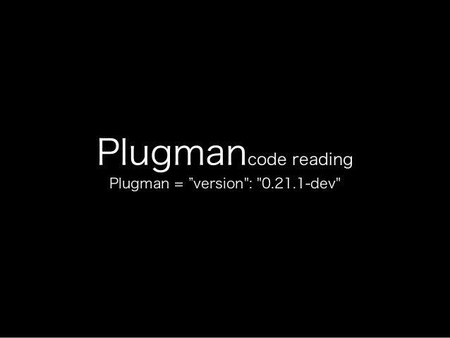 "Plugmancode reading Plugman = version"": ""0.21.1-dev"""