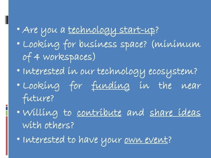 • Are you a technology start-up?• Looking for business space? (minimum  of 4 workspaces)• Interested in our technology eco...