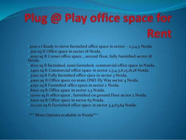•1000 s t Ready to move furnished office space in sector – 2,3,4,5 Noida • 500 sq ft Office space in sector 18 Noida. • 10...
