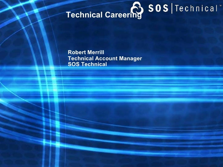 Technical Careering Robert Merrill Technical Account Manager SOS Technical