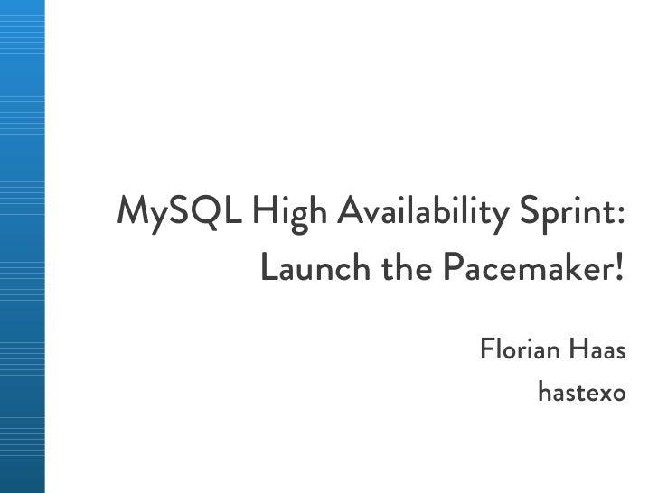 MySQL High Availability Sprint:      Launch the Pacemaker!                      Florian Haas                           has...