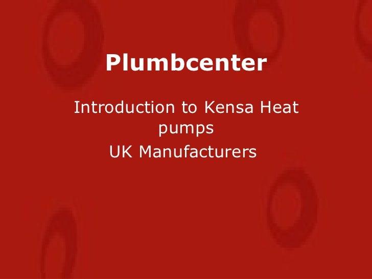 Plumbcenter Introduction to Kensa Heat pumps UK Manufacturers