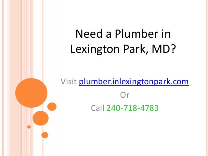 Need a Plumber in  Lexington Park, MD?Visit plumber.inlexingtonpark.com                 Or         Call 240-718-4783