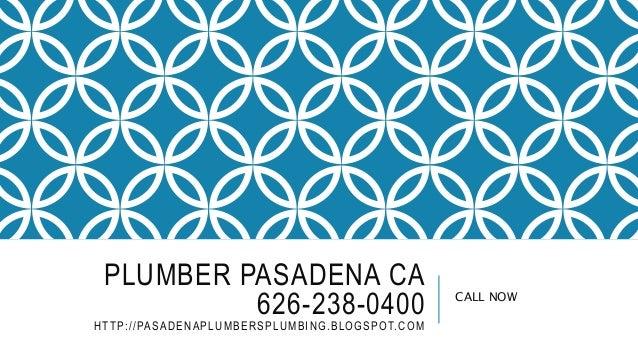 PLUMBER PASADENA CA 626-238-0400 HTTP://PASADENAPLUMBERSPLUMBING.BLOGSPOT.COM CALL NOW