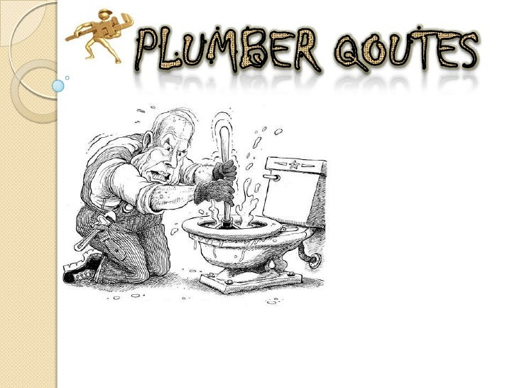 PLUMBER QOUTES<br />