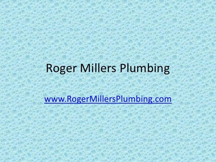 Roger Millers Plumbing  www.RogerMillersPlumbing.com