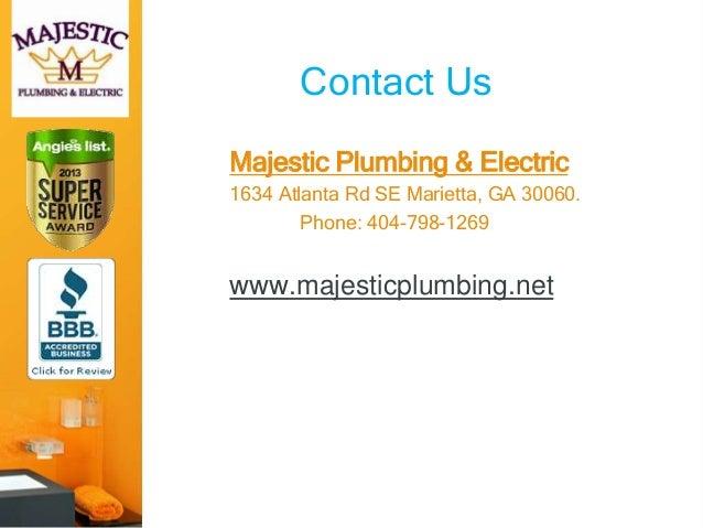 Contact Us Majestic Plumbing & Electric 1634 Atlanta Rd SE Marietta, GA 30060. Phone: 404-798-1269 www.majesticplumbing.net