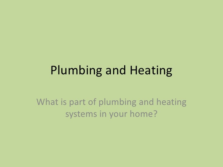 Plumbing and Heating<br />What is part of plumbing and heating systems in your home?<br />