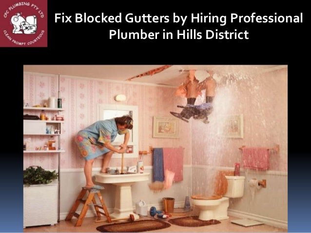 Fix Blocked Gutters by Hiring Professional Plumber in Hills District