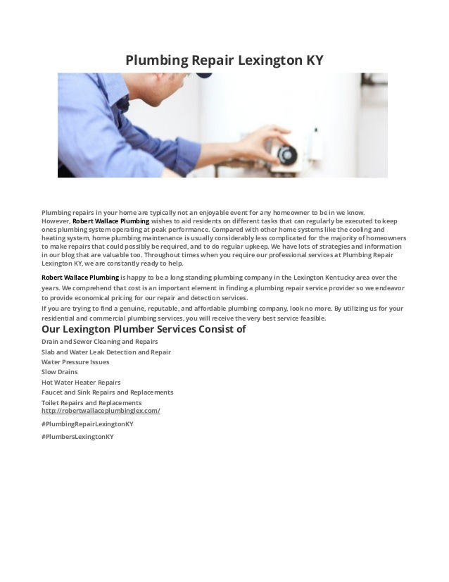Plumbing Repair Lexington KY Plumbing repairs in your home are typically not an enjoyable event for any homeowner to be in...