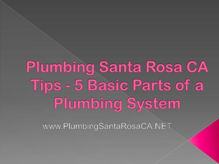 Plumbing Santa Rosa CA Tips - 5 Basic Parts of a Plumbing System<br />www.PlumbingSantaRosaCA.NET<br />
