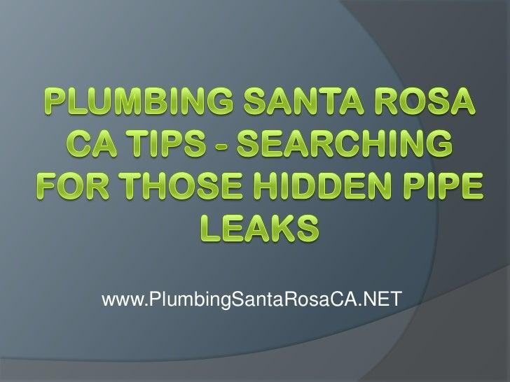 Plumbing Santa Rosa CA Tips - Searching For Those Hidden Pipe Leaks<br />www.PlumbingSantaRosaCA.NET<br />