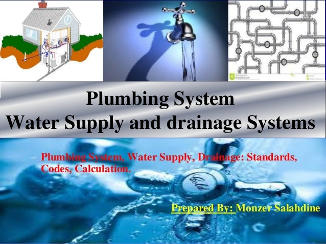 Plumbing System Water Supply and drainage Systems – Plumbing System, Water Supply, Drainage: Standards, Codes, Calculation...