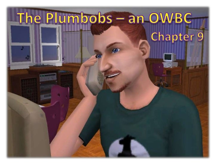 The Plumbobs – an OWBC<br />Chapter 9<br />