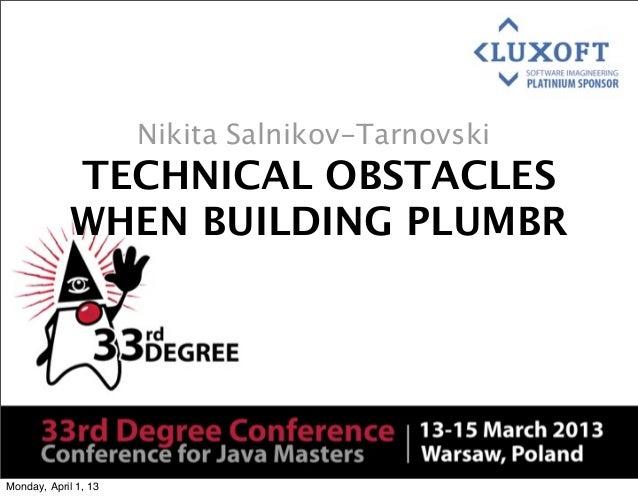 Nikita Salnikov-Tarnovski            TECHNICAL OBSTACLES            WHEN BUILDING PLUMBRMonday, April 1, 13