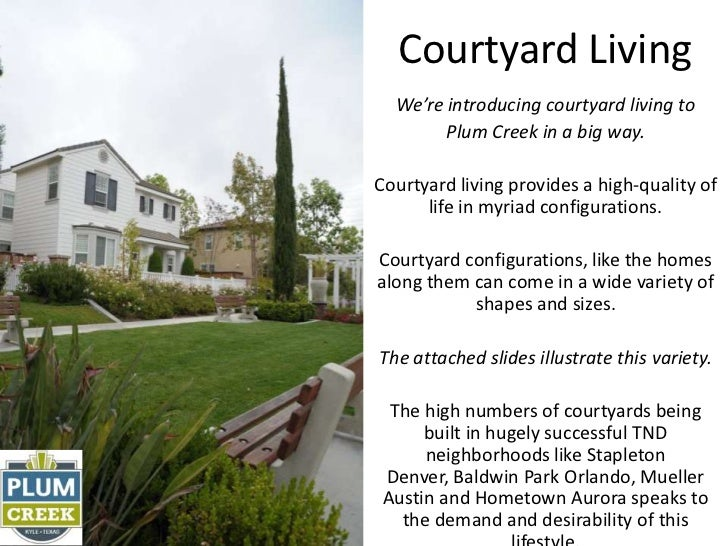 Courtyard Living  We're introducing courtyard living to        Plum Creek in a big way.Courtyard living provides a high-qu...