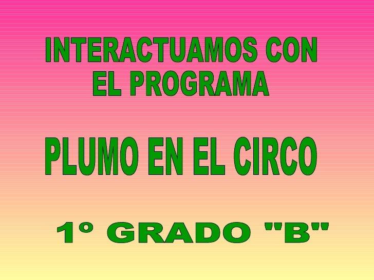 """INTERACTUAMOS CON  EL PROGRAMA PLUMO EN EL CIRCO 1º GRADO """"B"""""""