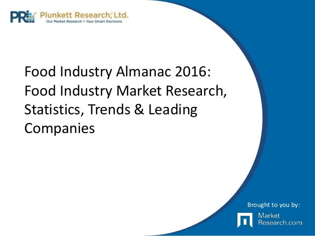 Food Industry Almanac 2016: Food Industry Market Research, Statistics, Trends & Leading Companies Brought to you by: