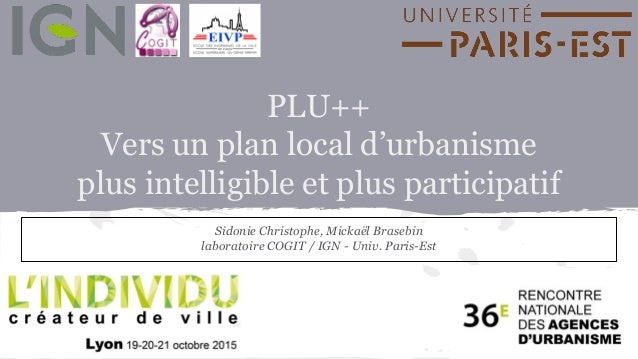 PLU++ Vers un plan local d'urbanisme plus intelligible et plus participatif Sidonie Christophe, Mickaël Brasebin laboratoi...