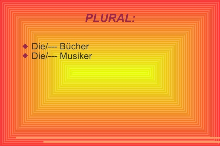 PLURAL: <ul><li>Die/--- Bücher </li></ul><ul><li>Die/--- Musiker </li></ul>
