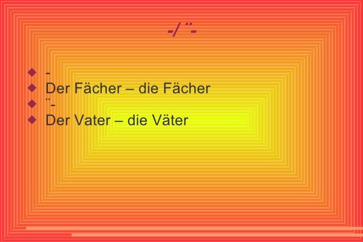 -/ ¨- <ul><li>- </li></ul><ul><li>Der Fächer – die Fächer </li></ul><ul><li>¨- </li></ul><ul><li>Der Vater – die Väter </l...