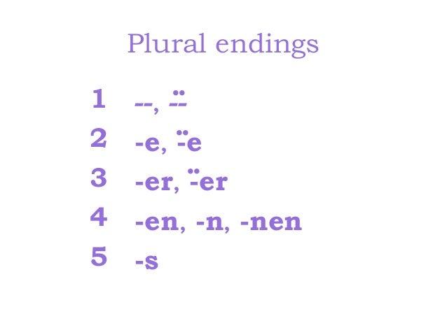 Plural endings 1 2 3 4 5  ..  --, -.. -e, -e .. -er, -er -en, -n, -nen -s