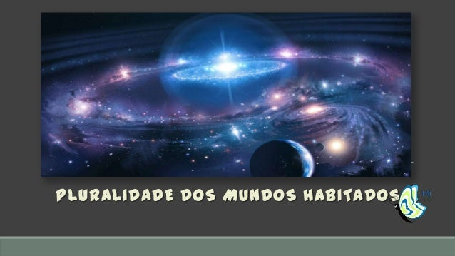 PLURALIDADE DOS MUNDOS HABITADOS