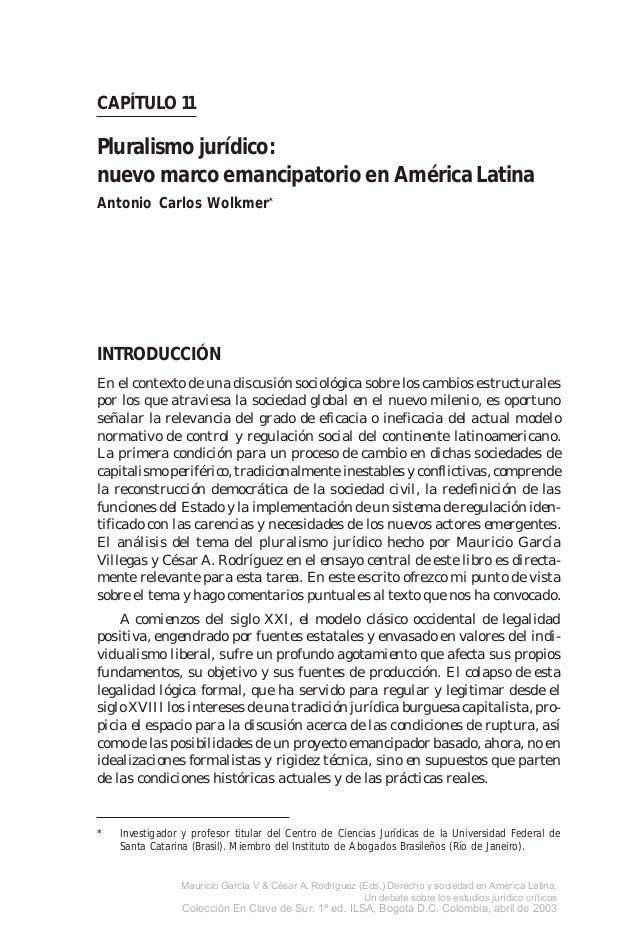 247CAPÍTULO 11Pluralismo jurídico:nuevo marco emancipatorio en América LatinaAntonio Carlos Wolkmer*INTRODUCCIÓNEn el cont...