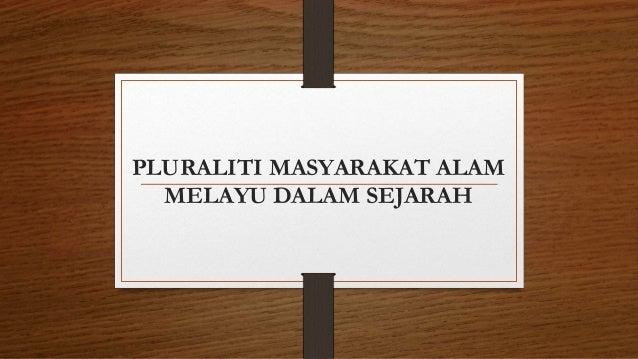 PLURALITI MASYARAKAT ALAM MELAYU DALAM SEJARAH