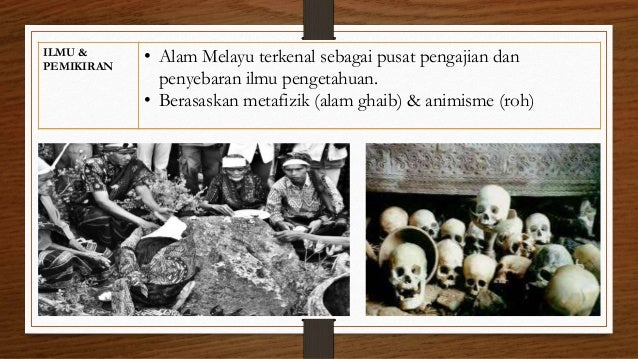 ILMU & PEMIKIRAN • Alam Melayu terkenal sebagai pusat pengajian dan penyebaran ilmu pengetahuan. • Berasaskan metafizik (a...