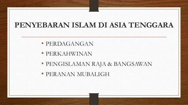 PENYEBARAN ISLAM DI ASIA TENGGARA • PERDAGANGAN • PERKAHWINAN • PENGISLAMAN RAJA & BANGSAWAN • PERANAN MUBALIGH