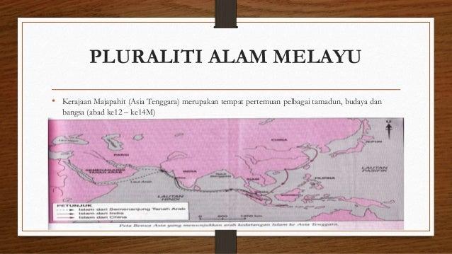 PLURALITI ALAM MELAYU • Kerajaan Majapahit (Asia Tenggara) merupakan tempat pertemuan pelbagai tamadun, budaya dan bangsa ...