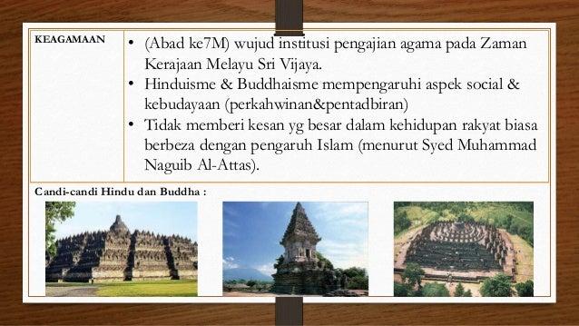 KEAGAMAAN • (Abad ke7M) wujud institusi pengajian agama pada Zaman Kerajaan Melayu Sri Vijaya. • Hinduisme & Buddhaisme me...