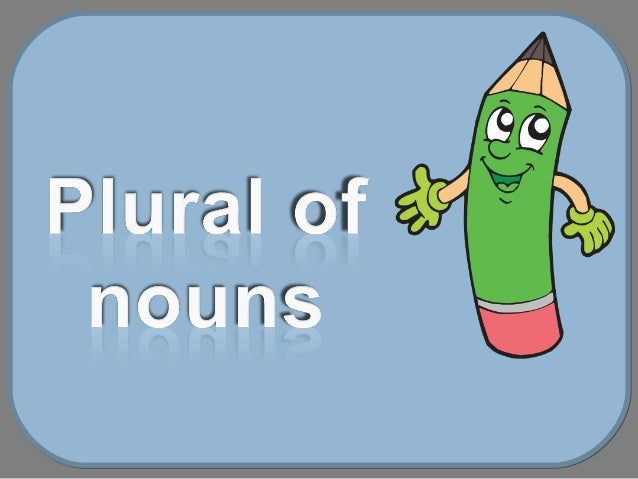To make the plural we usually add –s to the noun. book  books pen  pens Nouns ending in –s, -sh, -ch, -x and some nouns ...