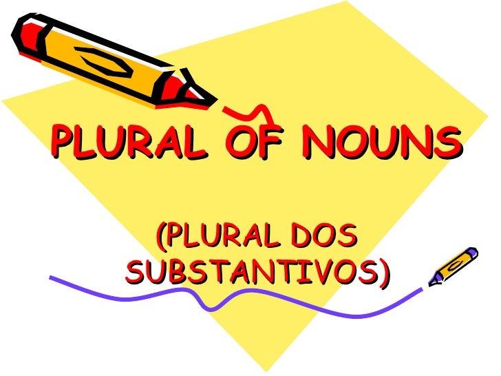 PLURAL OF NOUNS (PLURAL DOS SUBSTANTIVOS)